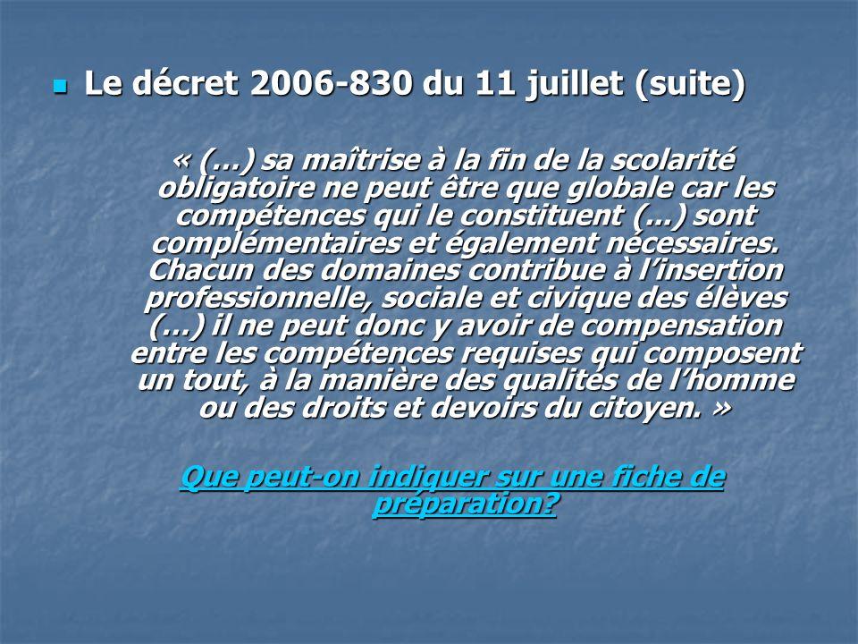 Le décret 2006-830 du 11 juillet (suite) « (…) sa maîtrise à la fin de la scolarité obligatoire ne peut être que globale car les compétences qui le constituent (...) sont complémentaires et également nécessaires.