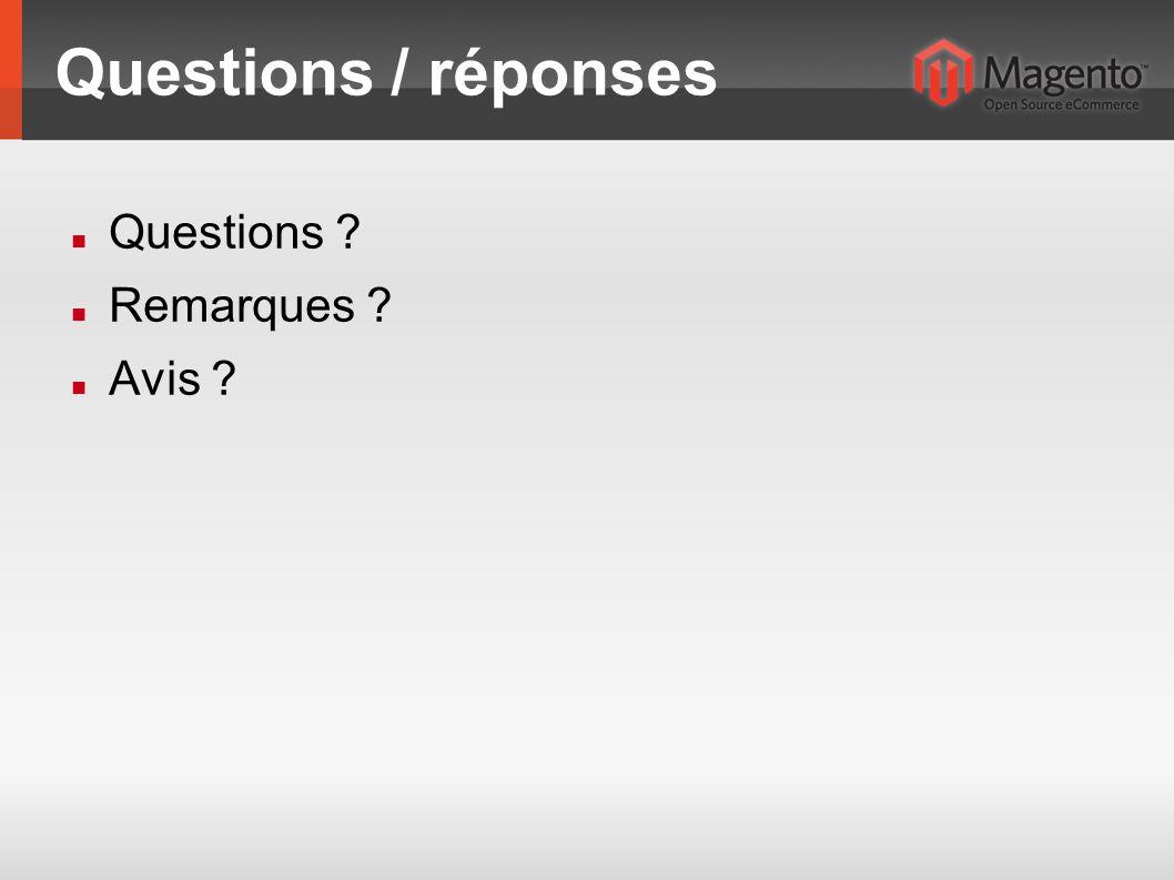 Questions / réponses Questions ? Remarques ? Avis ?