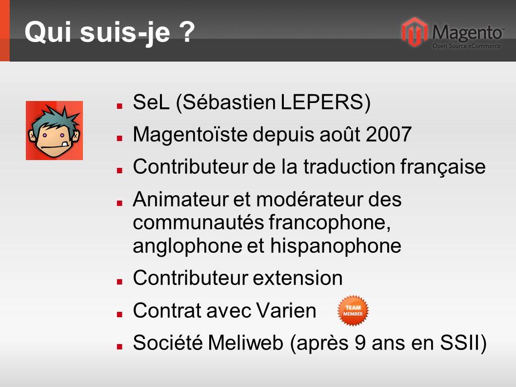 Qui suis-je ? SeL (Sébastien LEPERS) Magentoïste depuis août 2007 Contributeur de la traduction française Animateur et modérateur des communautés fran