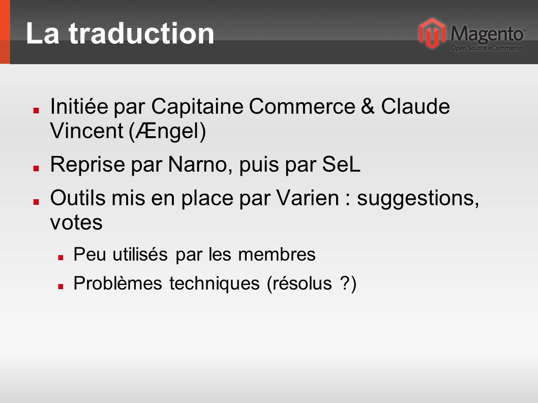 La traduction Initiée par Capitaine Commerce & Claude Vincent (Ængel) Reprise par Narno, puis par SeL Outils mis en place par Varien : suggestions, votes Peu utilisés par les membres Problèmes techniques (résolus )