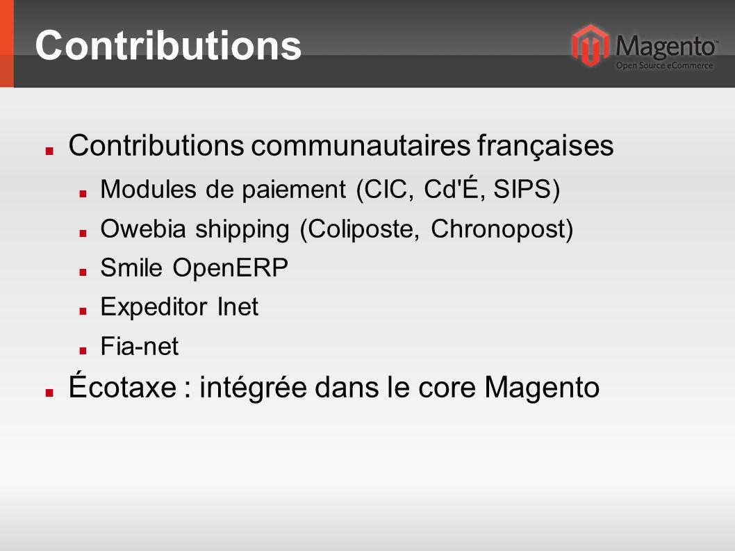 Contributions Contributions communautaires françaises Modules de paiement (CIC, Cd É, SIPS) Owebia shipping (Coliposte, Chronopost) Smile OpenERP Expeditor Inet Fia-net Écotaxe : intégrée dans le core Magento