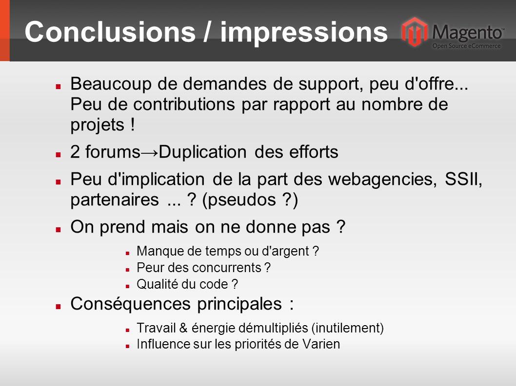 Conclusions / impressions Beaucoup de demandes de support, peu d'offre... Peu de contributions par rapport au nombre de projets ! 2 forumsDuplication