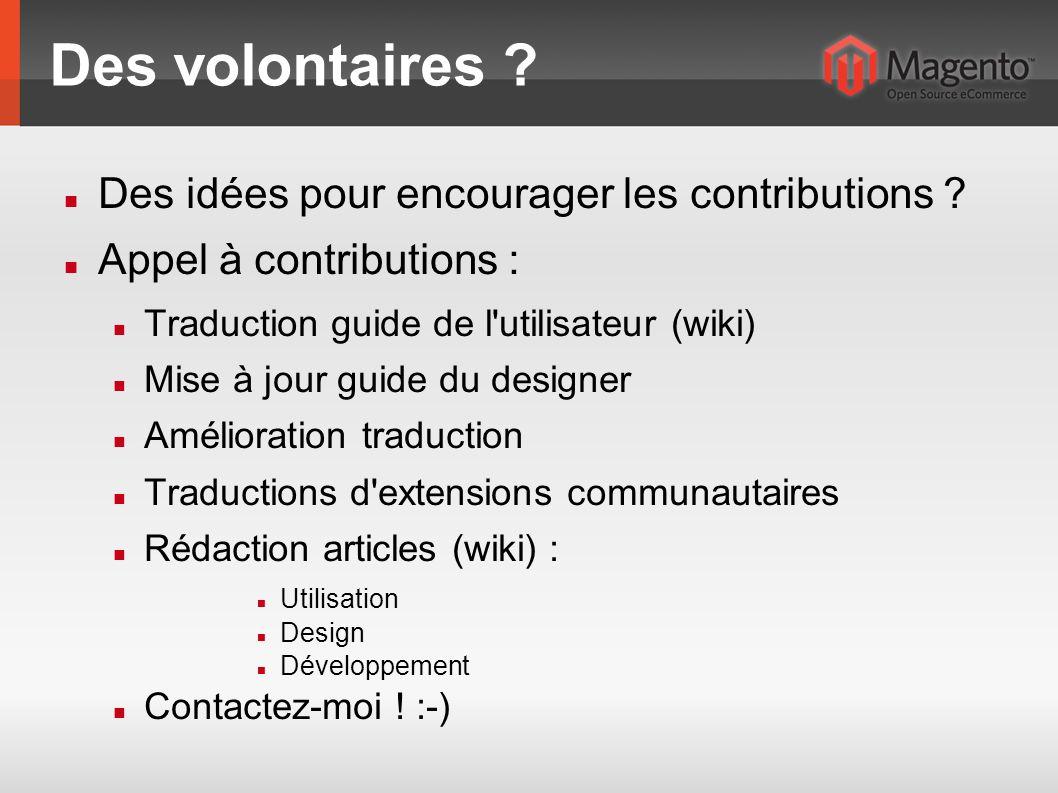 Des volontaires ? Des idées pour encourager les contributions ? Appel à contributions : Traduction guide de l'utilisateur (wiki) Mise à jour guide du
