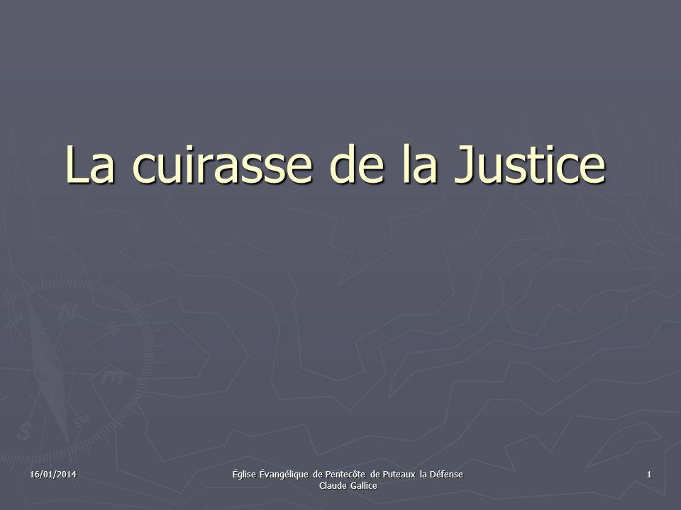 16/01/2014 Église Évangélique de Pentecôte de Puteaux la Défense Claude Gallice 1 La cuirasse de la Justice