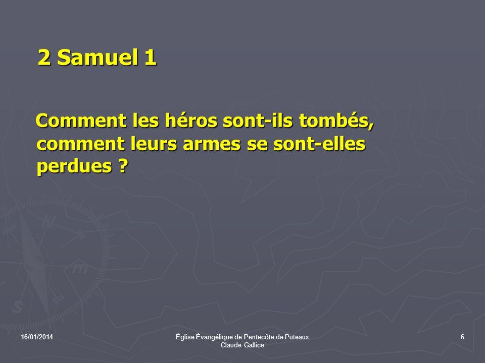 16/01/2014Église Évangélique de Pentecôte de Puteaux Claude Gallice 6 2 Samuel 1 2 Samuel 1 Comment les héros sont-ils tombés, comment leurs armes se