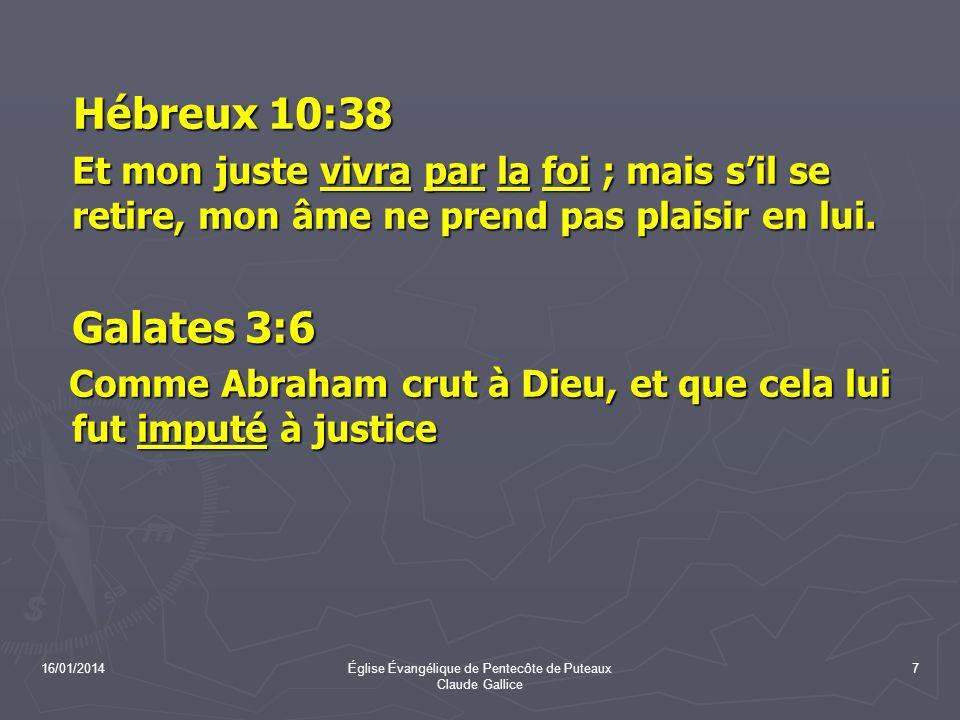 16/01/2014Église Évangélique de Pentecôte de Puteaux Claude Gallice 7 Hébreux 10:38 Hébreux 10:38 Et mon juste vivra par la foi ; mais sil se retire,