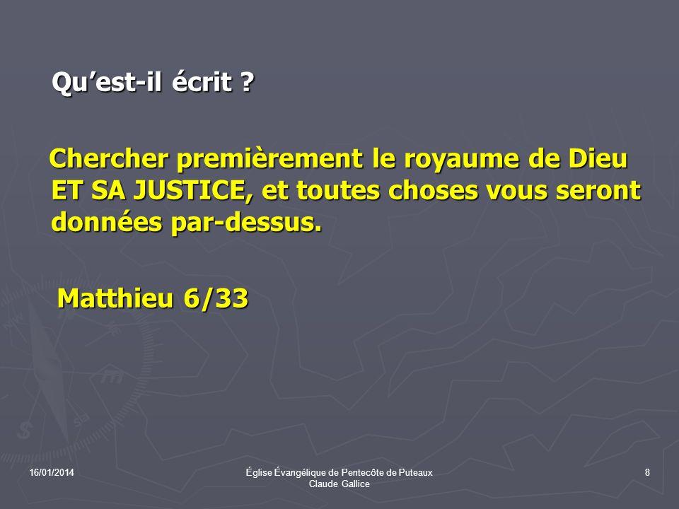 16/01/2014Église Évangélique de Pentecôte de Puteaux Claude Gallice 8 Quest-il écrit ? Quest-il écrit ? Chercher premièrement le royaume de Dieu ET SA