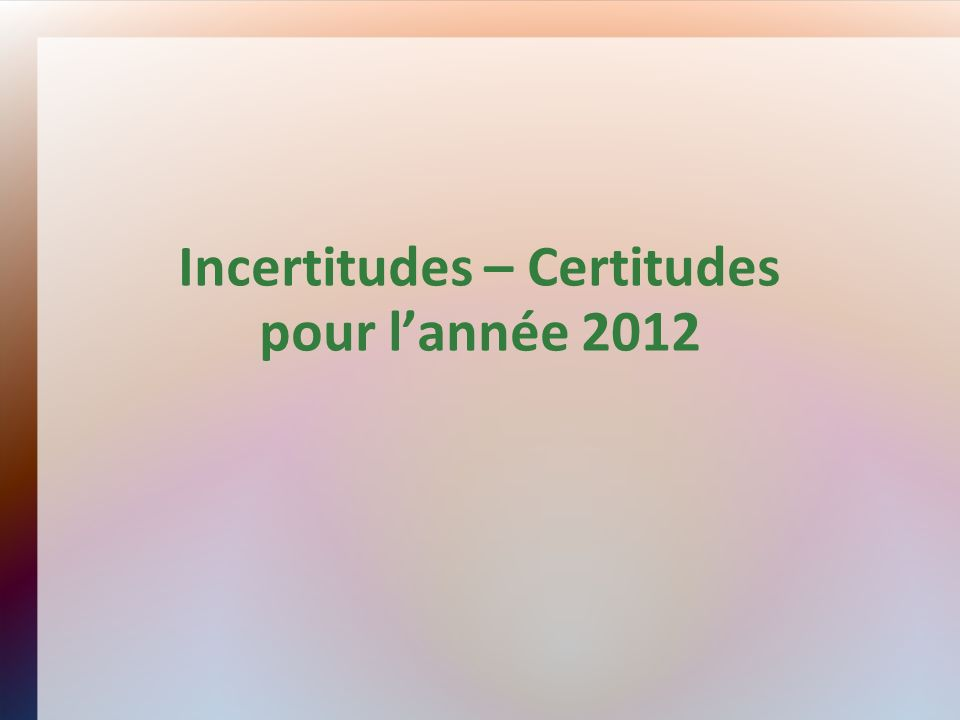 Incertitudes – Certitudes pour lannée 2012