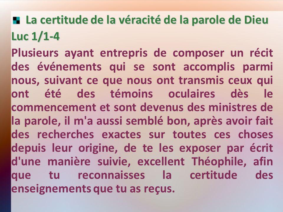La certitude de la véracité de la parole de Dieu La certitude de la véracité de la parole de Dieu Luc 1/1-4 Plusieurs ayant entrepris de composer un r
