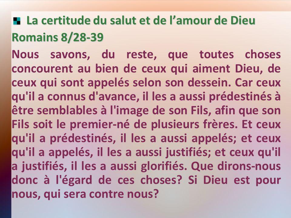 La certitude du salut et de lamour de Dieu La certitude du salut et de lamour de Dieu Romains 8/28-39 Nous savons, du reste, que toutes choses concour