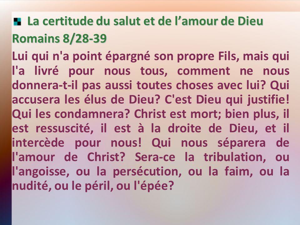 La certitude du salut et de lamour de Dieu La certitude du salut et de lamour de Dieu Romains 8/28-39 Lui qui n'a point épargné son propre Fils, mais