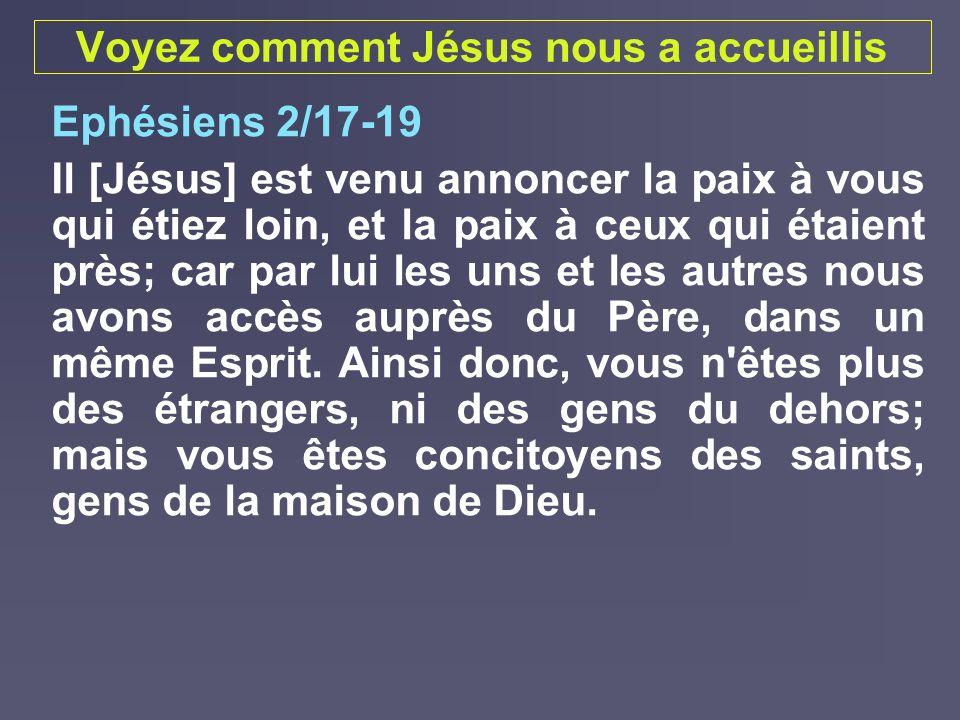 Voyez comment Jésus nous a accueillis Ephésiens 2/17-19 Il [Jésus] est venu annoncer la paix à vous qui étiez loin, et la paix à ceux qui étaient près