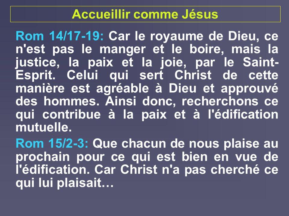 Accueillir comme Jésus Rom 14/17-19: Car le royaume de Dieu, ce n'est pas le manger et le boire, mais la justice, la paix et la joie, par le Saint- Es