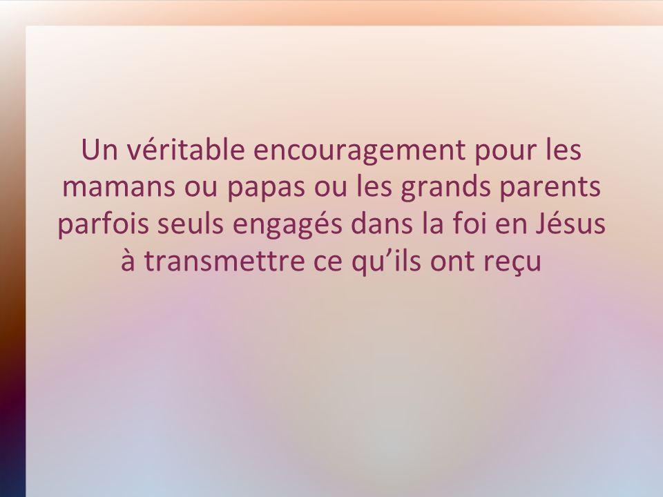 Un véritable encouragement pour les mamans ou papas ou les grands parents parfois seuls engagés dans la foi en Jésus à transmettre ce quils ont reçu