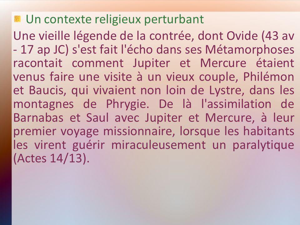 Un contexte religieux perturbant Une vieille légende de la contrée, dont Ovide (43 av - 17 ap JC) s'est fait l'écho dans ses Métamorphoses racontait c