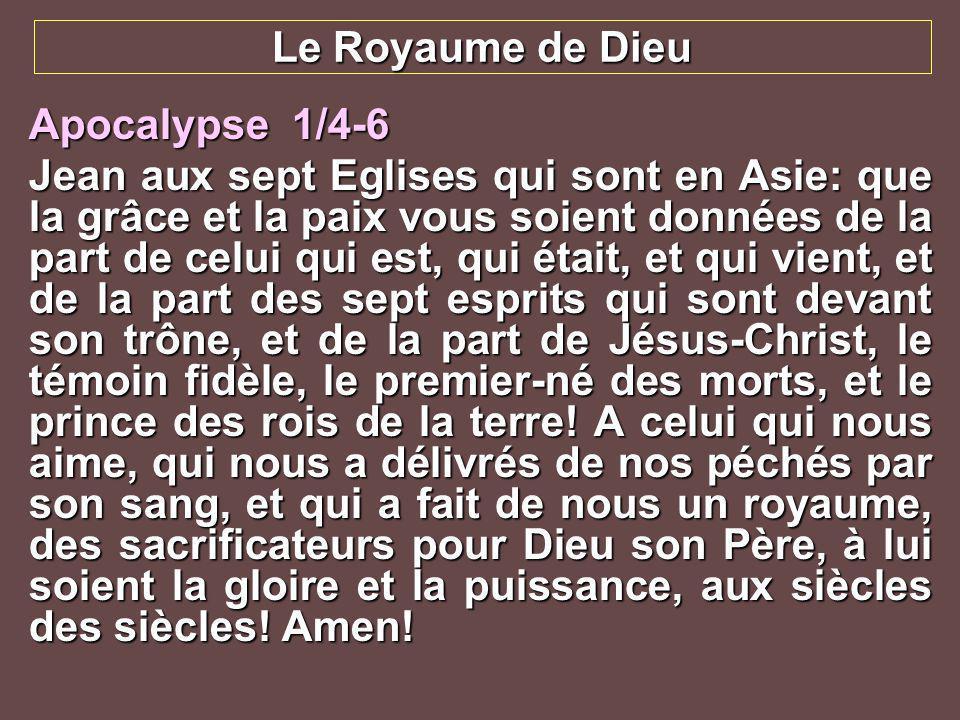 Apocalypse 1/4-6 Jean aux sept Eglises qui sont en Asie: que la grâce et la paix vous soient données de la part de celui qui est, qui était, et qui vi
