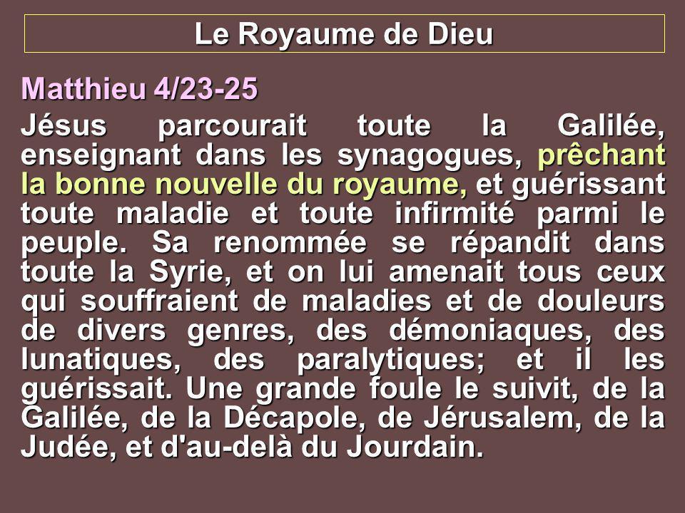 Le Royaume de Dieu Matthieu 4/23-25 Jésus parcourait toute la Galilée, enseignant dans les synagogues, prêchant la bonne nouvelle du royaume, et guéri