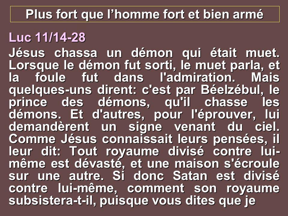 Plus fort que lhomme fort et bien armé Luc 11/14-28 chasse les démons par Béelzébul.