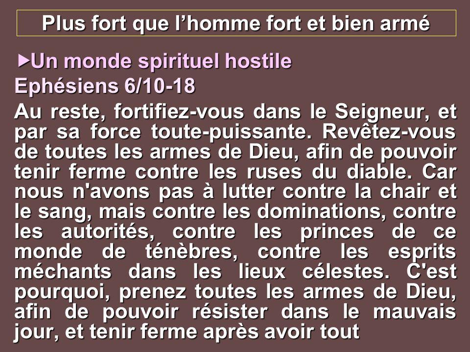Plus fort que lhomme fort et bien armé Un monde spirituel hostile Un monde spirituel hostile Ephésiens 6/10-18 surmonté.