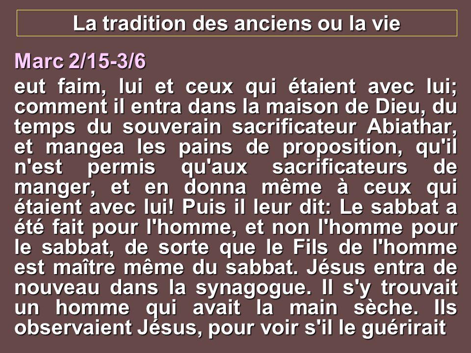 La tradition des anciens ou la vie Marc 2/15-3/6 eut faim, lui et ceux qui étaient avec lui; comment il entra dans la maison de Dieu, du temps du souv
