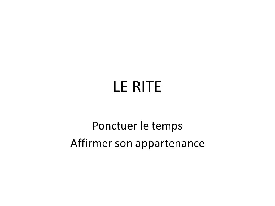 LE RITE Ponctuer le temps Affirmer son appartenance