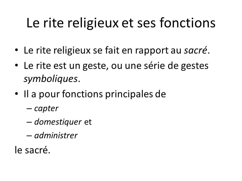 Le rite religieux et ses fonctions Le rite religieux se fait en rapport au sacré. Le rite est un geste, ou une série de gestes symboliques. Il a pour