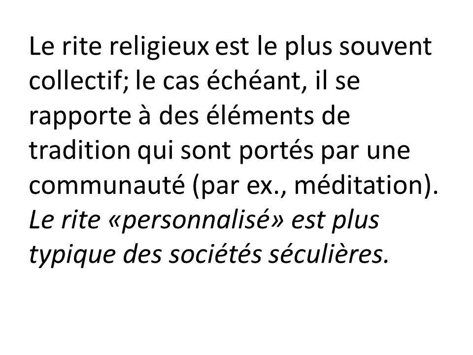 Le rite religieux est le plus souvent collectif; le cas échéant, il se rapporte à des éléments de tradition qui sont portés par une communauté (par ex