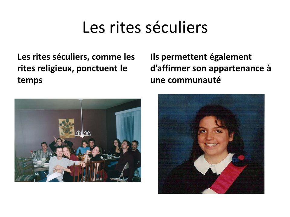 Les rites séculiers Les rites séculiers, comme les rites religieux, ponctuent le temps Ils permettent également daffirmer son appartenance à une commu