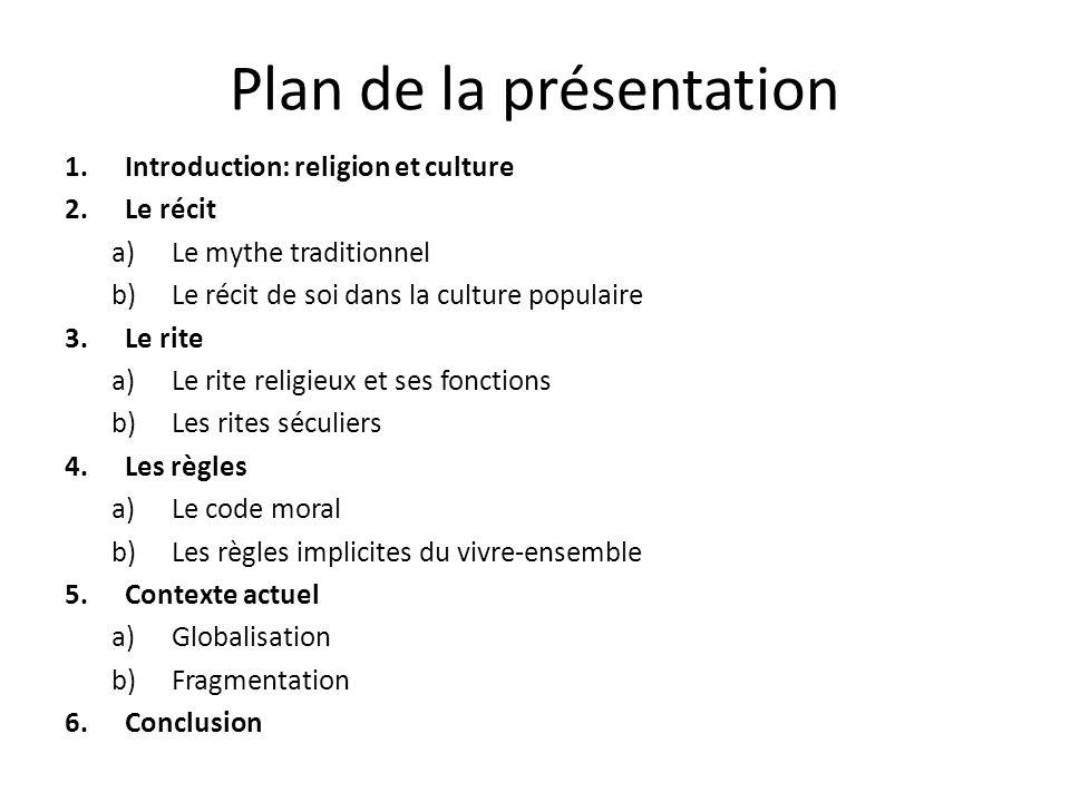 Plan de la présentation 1.Introduction: religion et culture 2.Le récit a)Le mythe traditionnel b)Le récit de soi dans la culture populaire 3.Le rite a