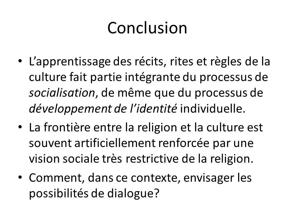 Conclusion Lapprentissage des récits, rites et règles de la culture fait partie intégrante du processus de socialisation, de même que du processus de