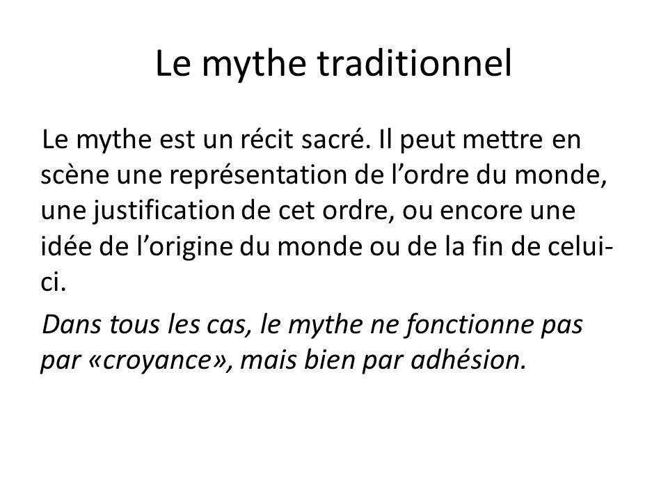 Le mythe traditionnel Le mythe est un récit sacré. Il peut mettre en scène une représentation de lordre du monde, une justification de cet ordre, ou e