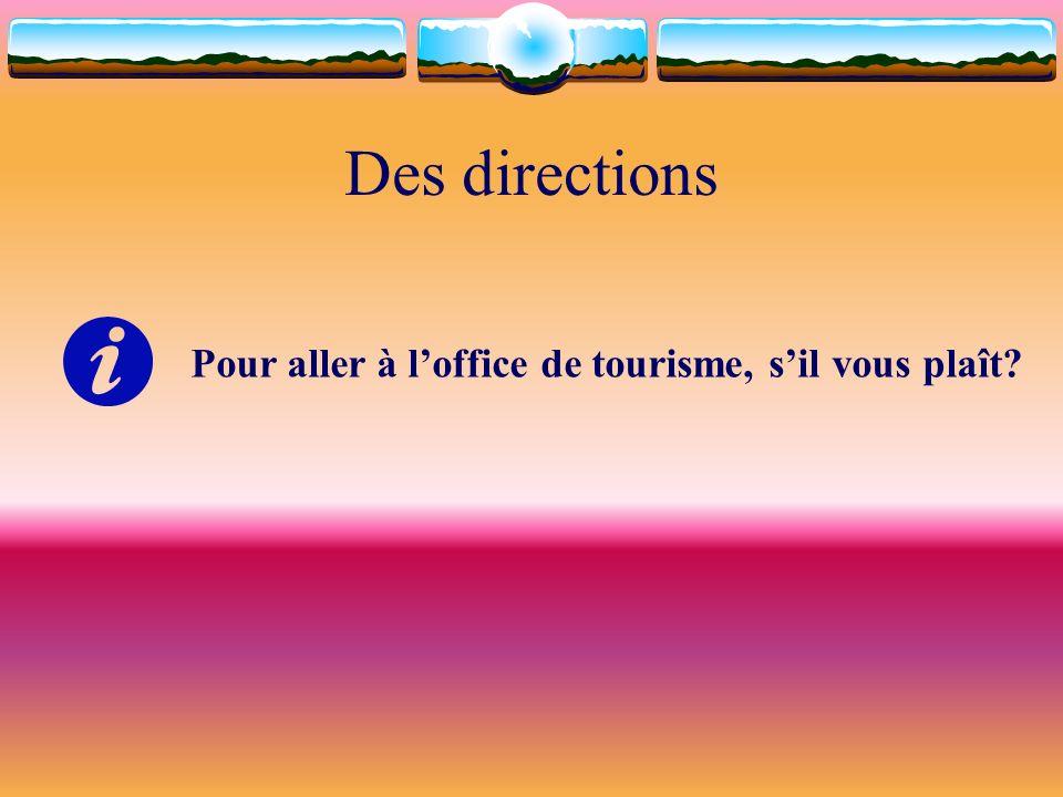 Des directions Pour aller à loffice de tourisme, sil vous plaît?