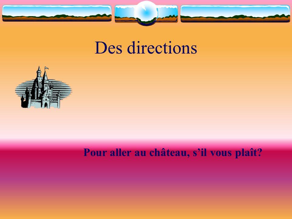 Des directions Pour aller au château, sil vous plaît?