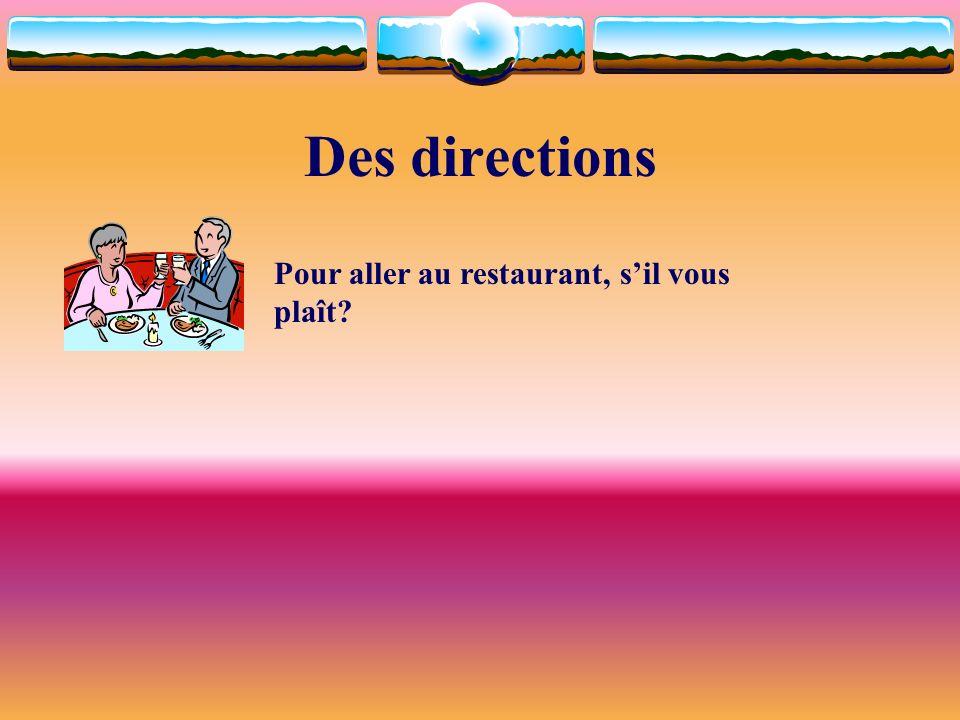 Des directions Pour aller au restaurant, sil vous plaît?