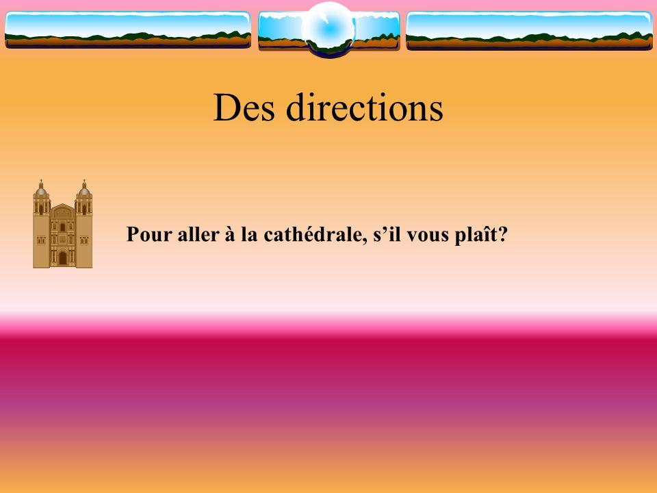 Des directions Pour aller à la cathédrale, sil vous plaît?