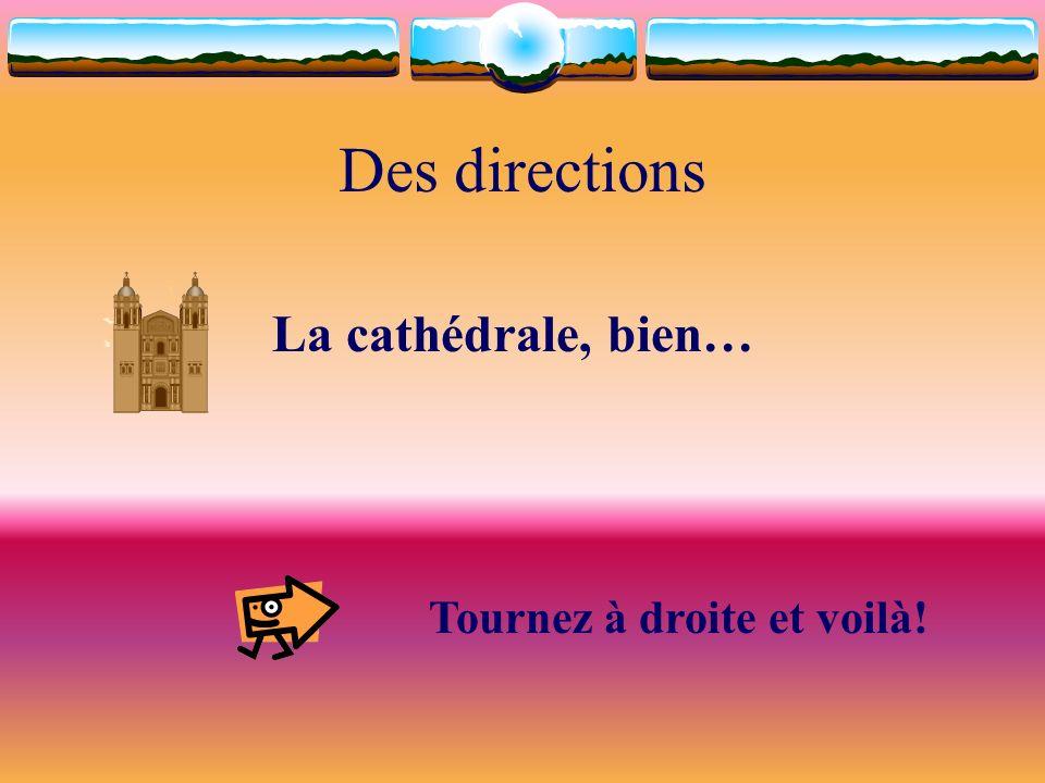 Des directions La cathédrale, bien… Tournez à droite et voilà!
