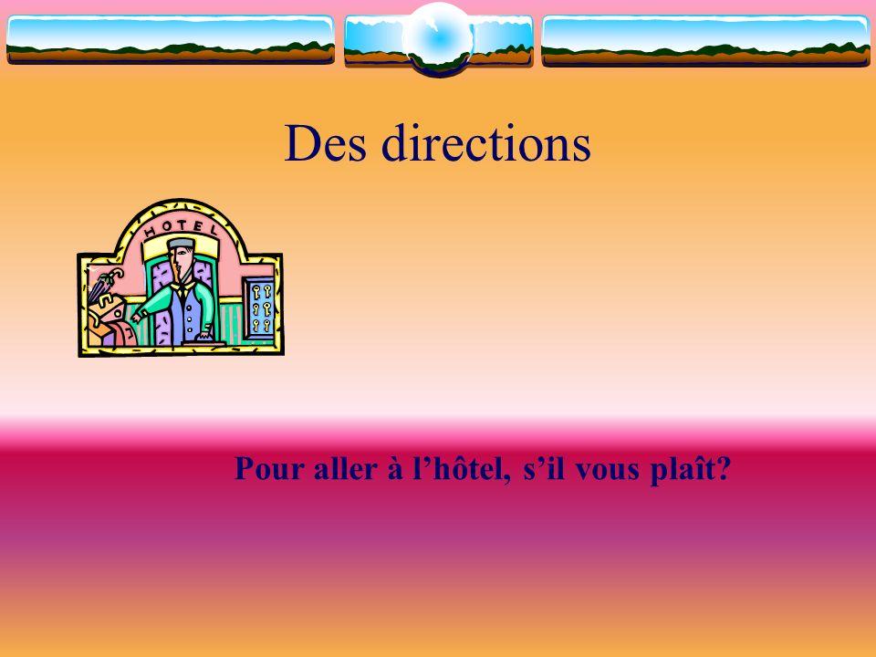 Des directions Pour aller à lhôtel, sil vous plaît?