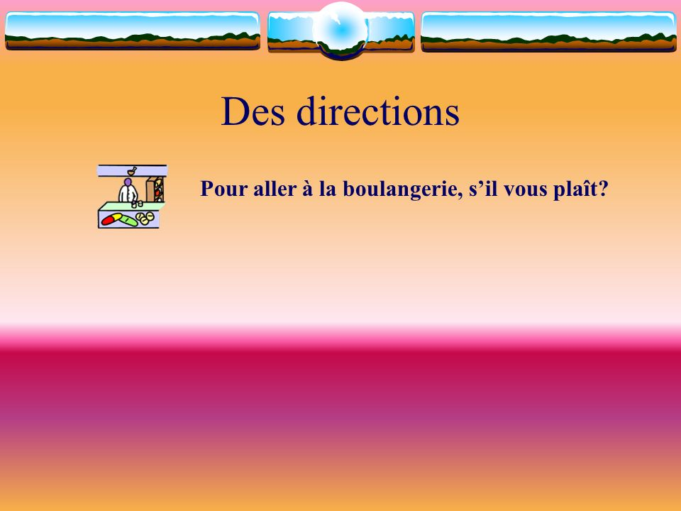 Des directions Pour aller à la boulangerie, sil vous plaît?