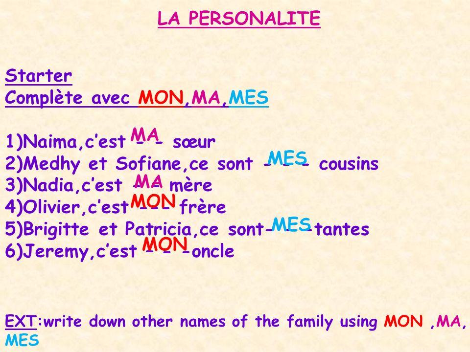 LA PERSONALITE Starter Complète avec MON,MA,MES 1)Naima,cest - - sœur 2)Medhy et Sofiane,ce sont - - - cousins 3)Nadia,cest - - mère 4)Olivier,cest --