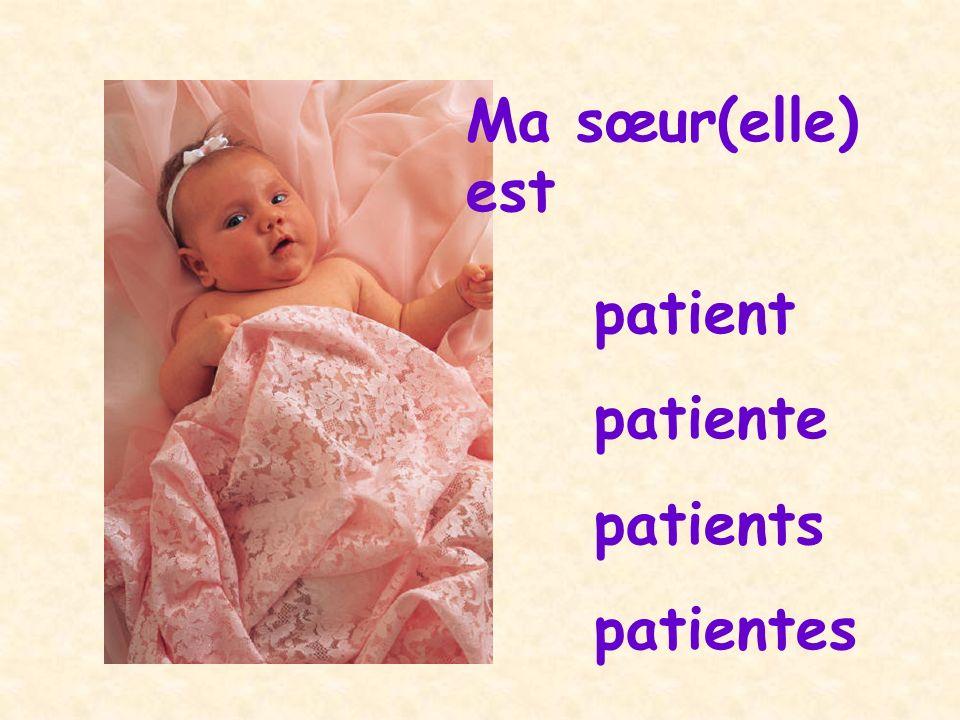 Ma sœur(elle) est patient patiente patients patientes