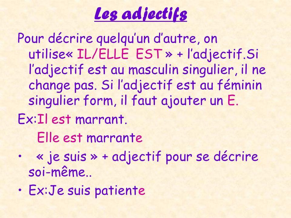 Les adjectifs Pour décrire quelquun dautre, on utilise« IL/ELLE EST » + ladjectif.Si ladjectif est au masculin singulier, il ne change pas. Si ladject