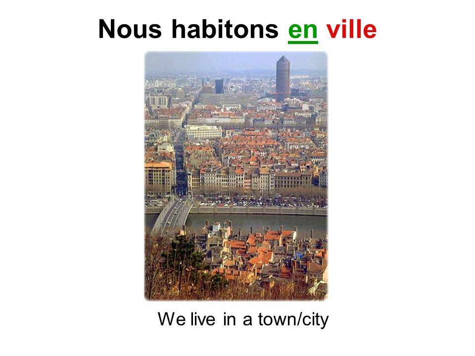 Nous habitons en ville We live in a town/city