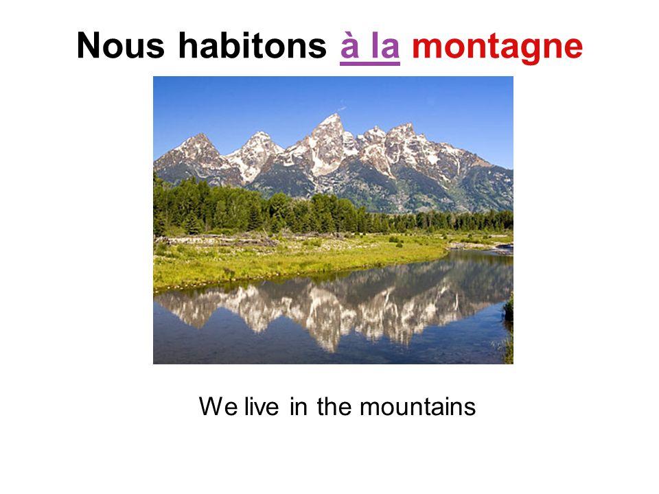 Nous habitons à la montagne We live in the mountains
