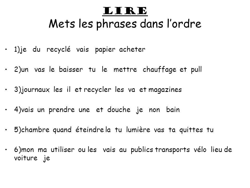 LIRE Mets les phrases dans lordre 1)je du recyclé vais papier acheter 2)un vas le baisser tu le mettre chauffage et pull 3)journaux les il et recycler