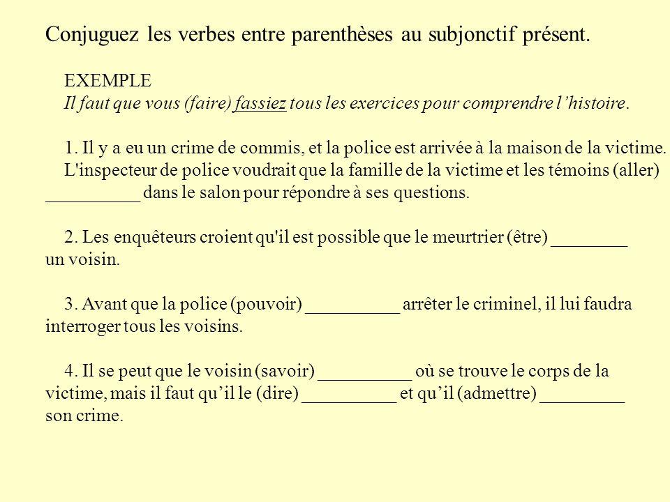 5.La police veut que le voisin (venir) __________ avec eux.