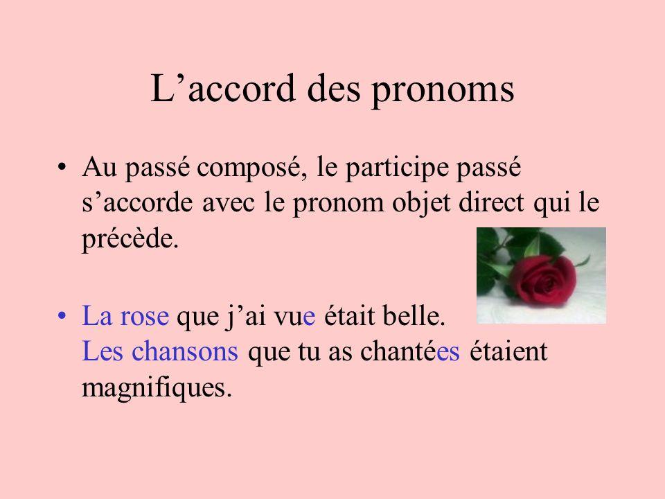Laccord des pronoms Au passé composé, le participe passé saccorde avec le pronom objet direct qui le précède. La rose que jai vue était belle. Les cha