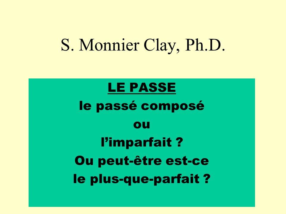 S. Monnier Clay, Ph.D. LE PASSE le passé composé ou limparfait .