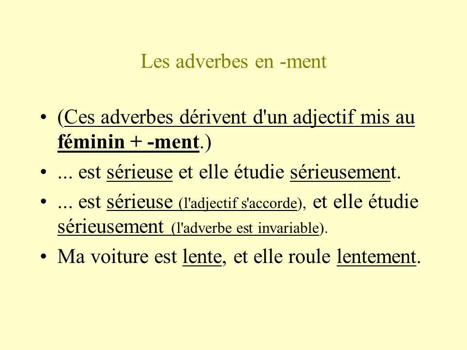Les adverbes en -ment (Ces adverbes dérivent d'un adjectif mis au féminin + -ment.)... est sérieuse et elle étudie sérieusement.... est sérieuse (l'ad