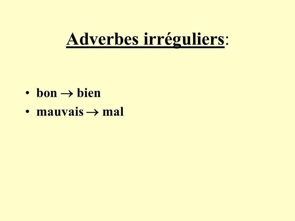 Adverbes irréguliers: bon bien mauvais mal
