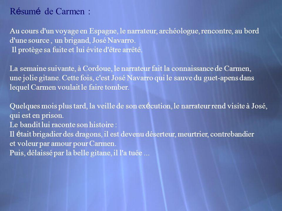 R é sum é de Carmen : Au cours d'un voyage en Espagne, le narrateur, archéologue, rencontre, au bord d'une source, un brigand, José Navarro. Il protèg
